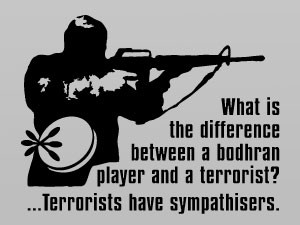 What is the difference between a bodhran player and a terrorist?