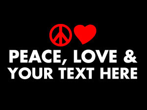 PEACE, LOVE & add your text….